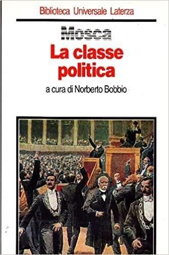 Amazon.it: La classe politica - Mosca, Gaetano, Bobbio, N. - Libri